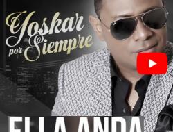 Yoskar Sarante – Ella Anda (De su Ultimo Álbum Yoskar por Siempre 2019)
